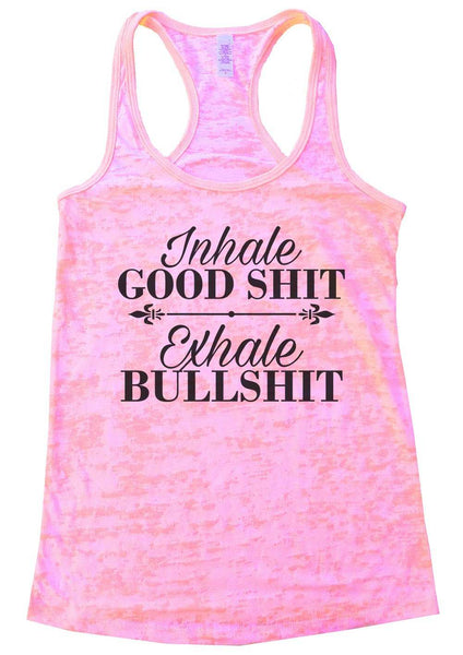 Inhale Good Shit Exhale Bullshit Burnout Tank Top By Funny Threadz Funny Shirt Small / Light Pink