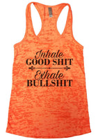Inhale Good Shit Exhale Bullshit Burnout Tank Top By Funny Threadz Funny Shirt Small / Neon Orange