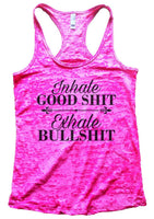 Inhale Good Shit Exhale Bullshit Burnout Tank Top By Funny Threadz Funny Shirt Small / Shocking Pink
