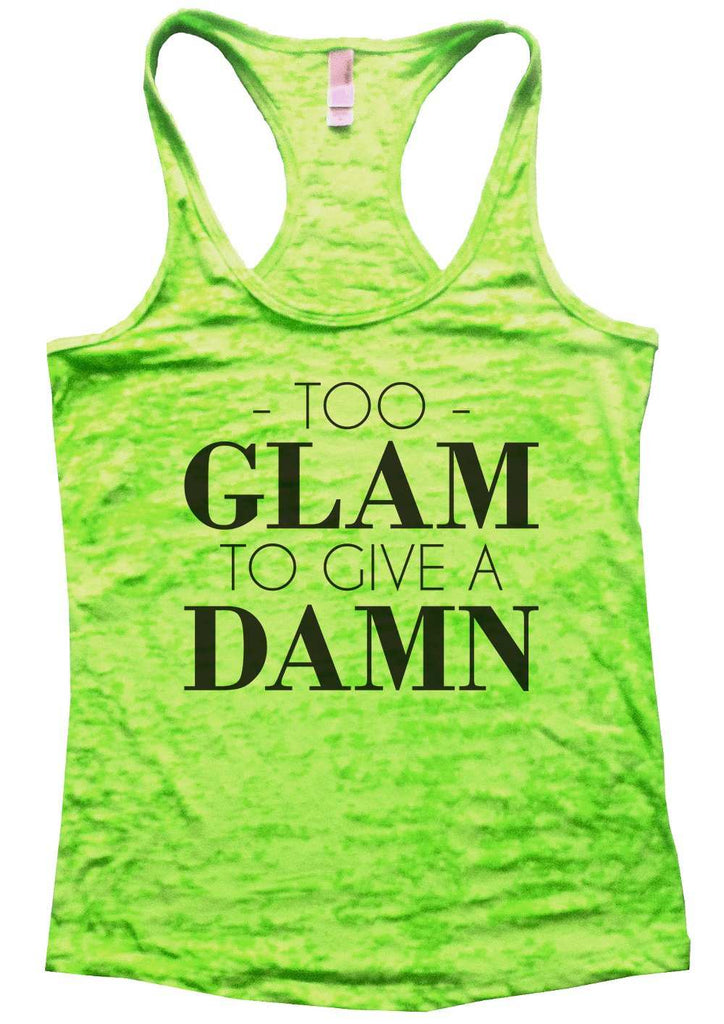 Too Glam To Give A Damn Burnout Tank Top By Funny Threadz Funny Shirt Small / Neon Green