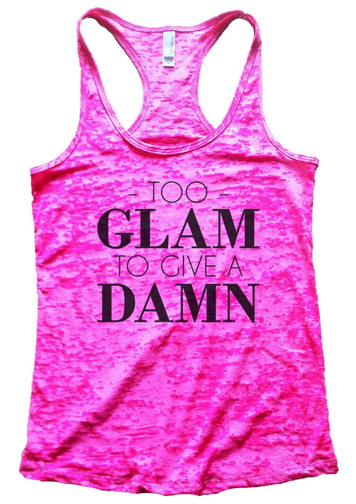 Too Glam To Give A Damn Burnout Tank Top By Funny Threadz Funny Shirt Small / Shocking Pink