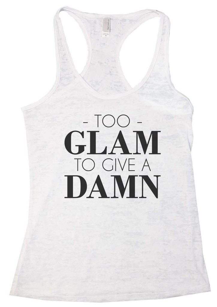 Too Glam To Give A Damn Burnout Tank Top By Funny Threadz Funny Shirt Small / White