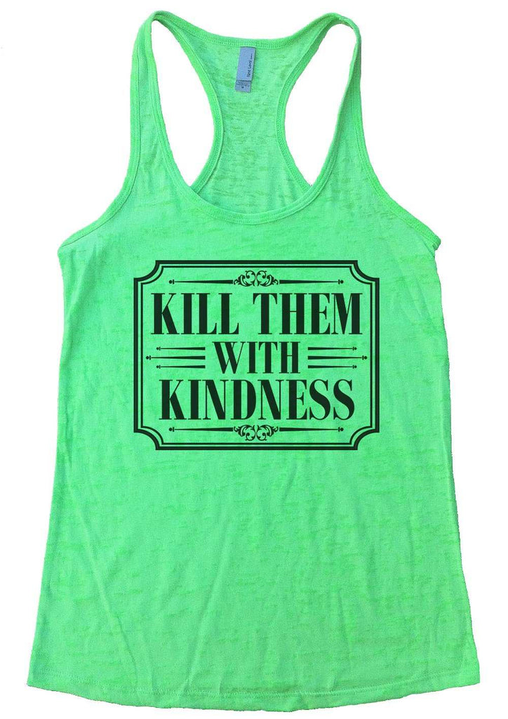 Kill Them With Kindness Burnout Tank Top By Funny Threadz Funny Shirt Small / Neon Green