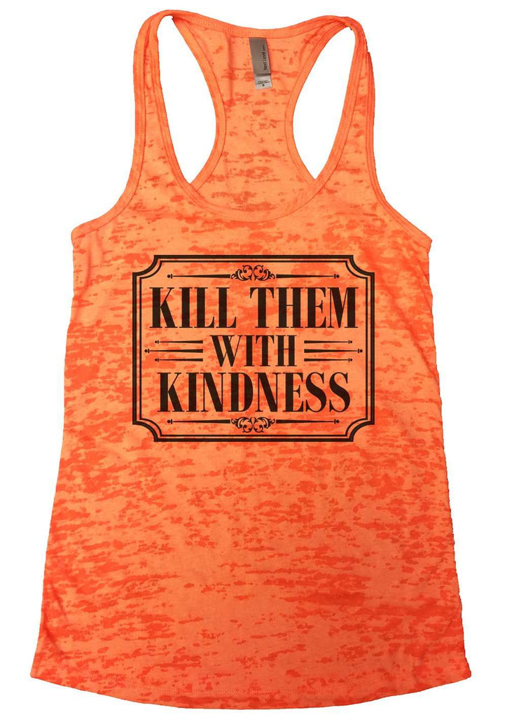 Kill Them With Kindness Burnout Tank Top By Funny Threadz Funny Shirt Small / Neon Orange