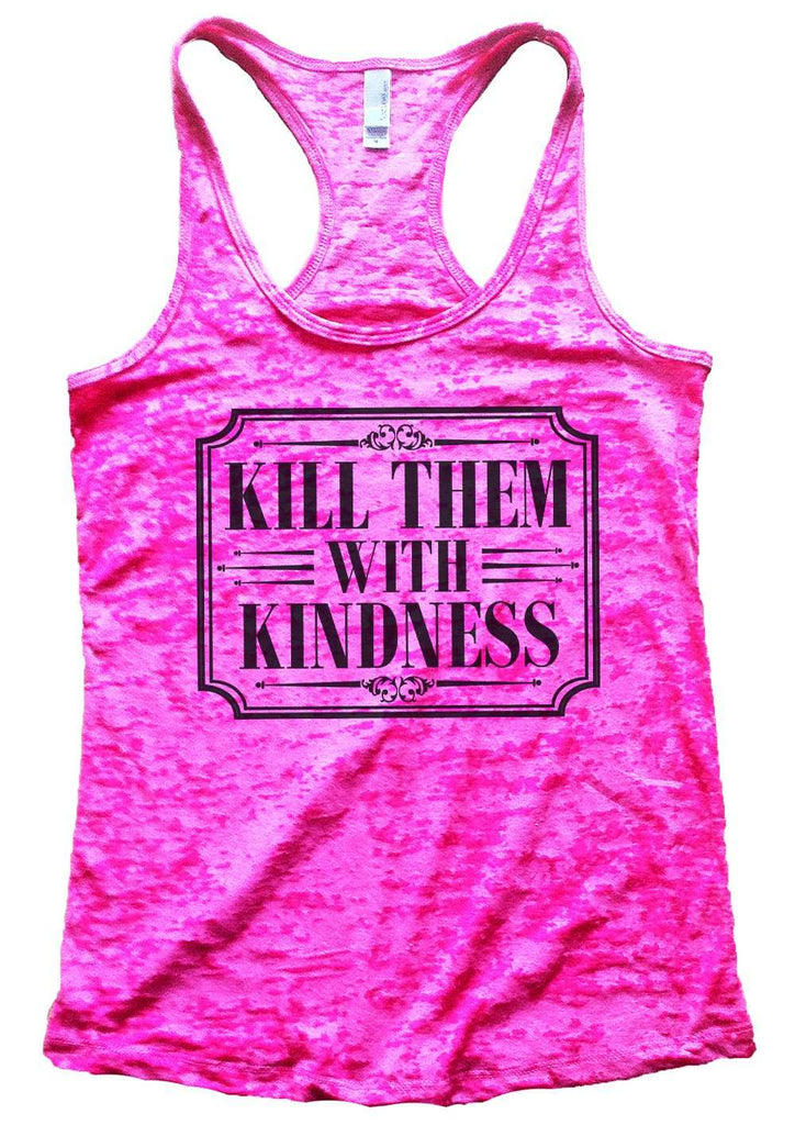 Kill Them With Kindness Burnout Tank Top By Funny Threadz Funny Shirt Small / Shocking Pink
