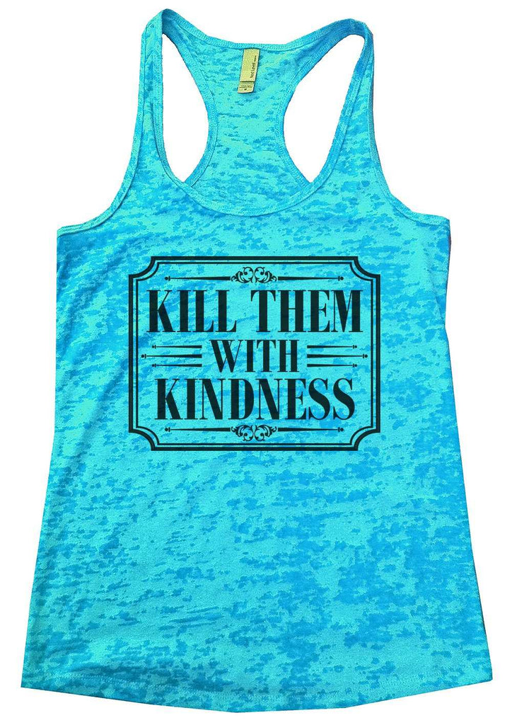 Kill Them With Kindness Burnout Tank Top By Funny Threadz Funny Shirt Small / Tahiti Blue