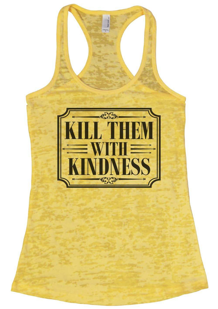 Kill Them With Kindness Burnout Tank Top By Funny Threadz Funny Shirt Small / Yellow