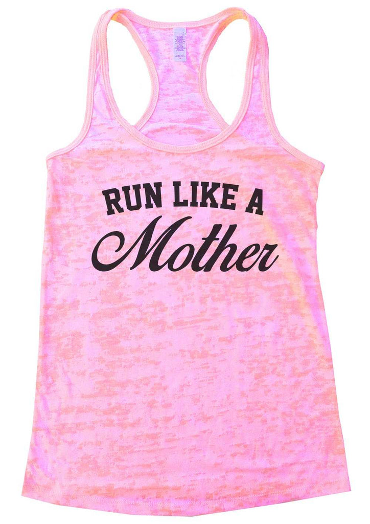 Run Like A Mother Burnout Tank Top By Funny Threadz Funny Shirt Small / Light Pink