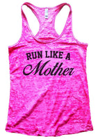 Run Like A Mother Burnout Tank Top By Funny Threadz Funny Shirt Small / Shocking Pink