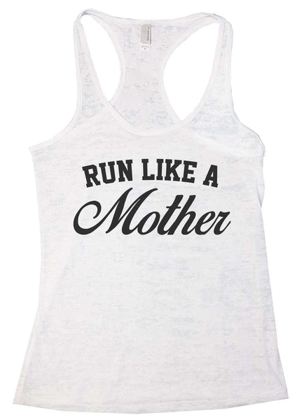 Run Like A Mother Burnout Tank Top By Funny Threadz Funny Shirt Small / White