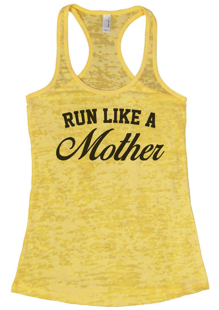 Run Like A Mother Burnout Tank Top By Funny Threadz Funny Shirt Small / Yellow