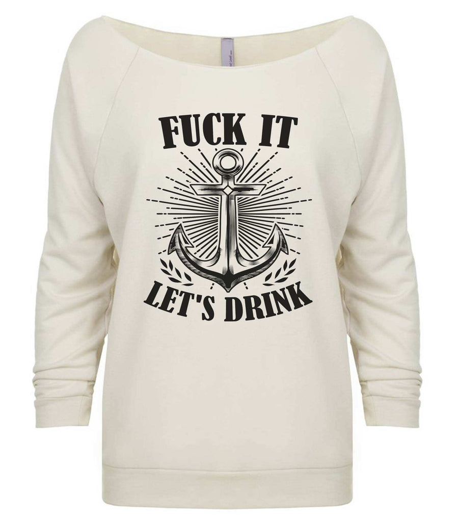Fuck It Let's  Drink 3/4 Sleeve Raw Edge French Terry Cut - Dolman Style Very Trendy Funny Shirt Small / Beige