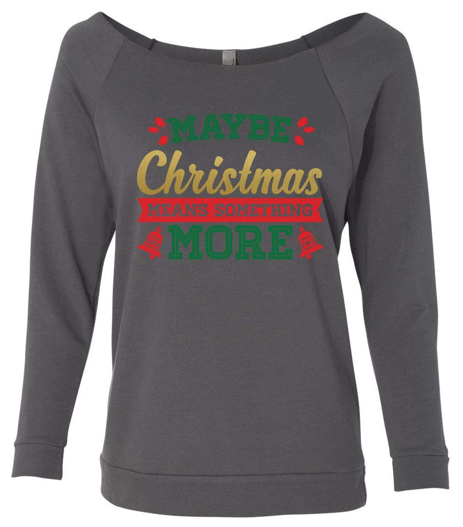 Maybe Christmas Means Something More 3/4 Sleeve Raw Edge French Terry Cut - Dolman Style Very Trendy Funny Shirt Small / Charcoal Dark Gray