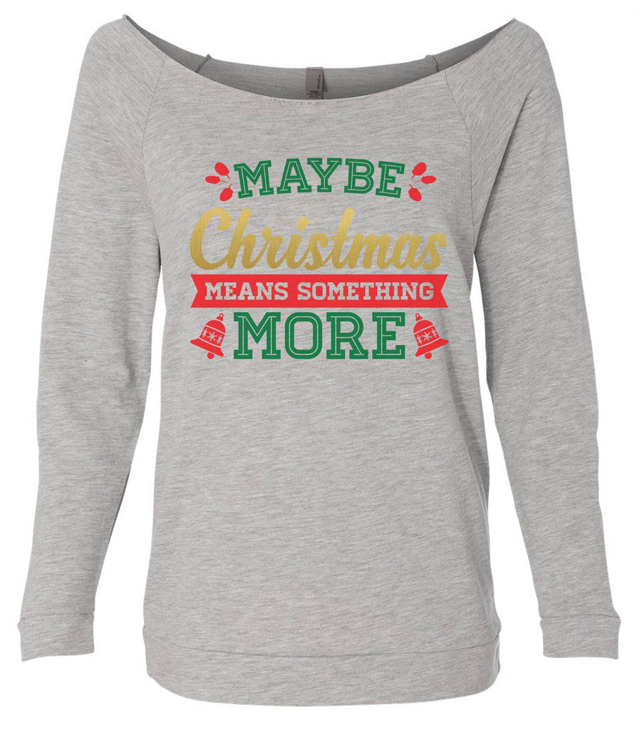 Maybe Christmas Means Something More 3/4 Sleeve Raw Edge French Terry Cut - Dolman Style Very Trendy Funny Shirt Small / Grey