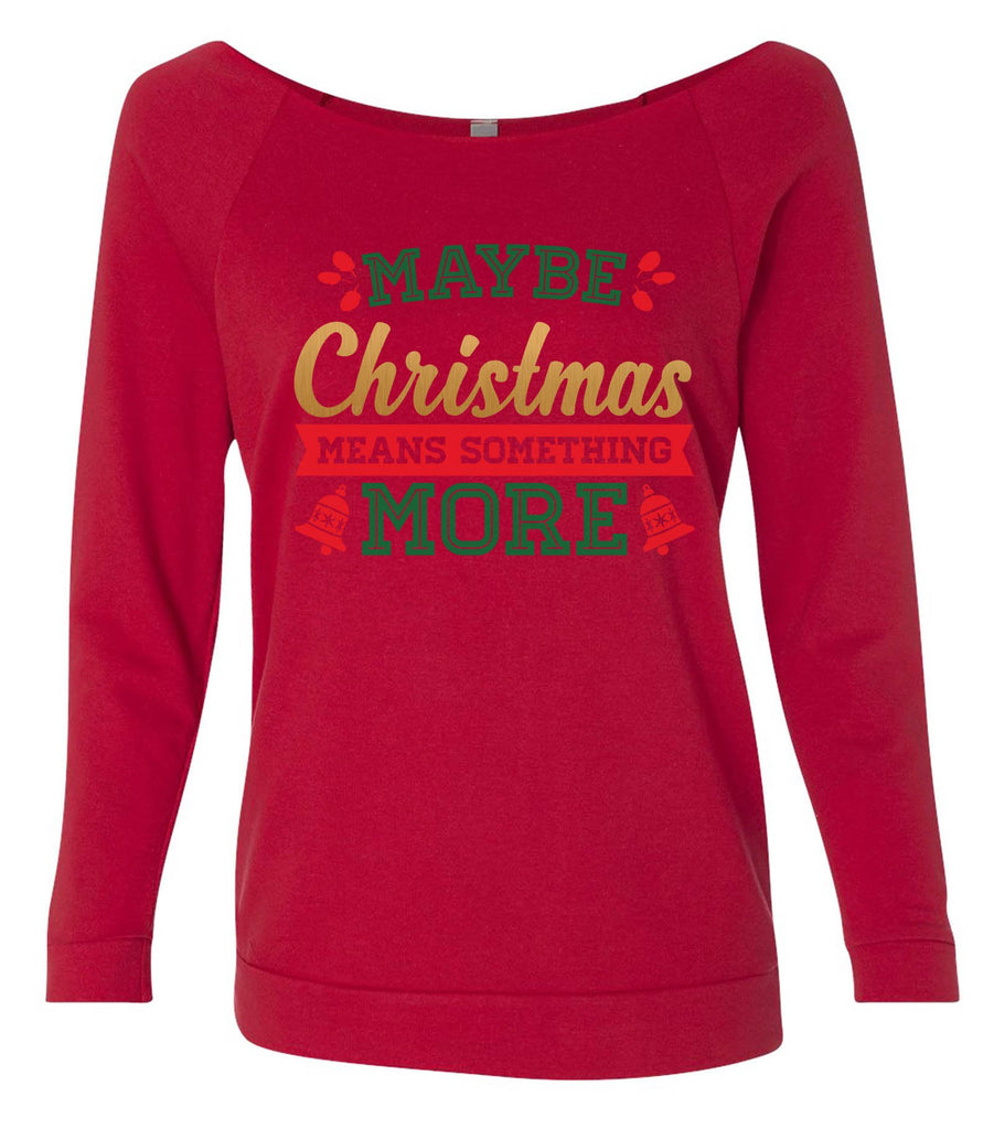 Maybe Christmas Means Something More 3/4 Sleeve Raw Edge French Terry Cut - Dolman Style Very Trendy Funny Shirt Small / Red