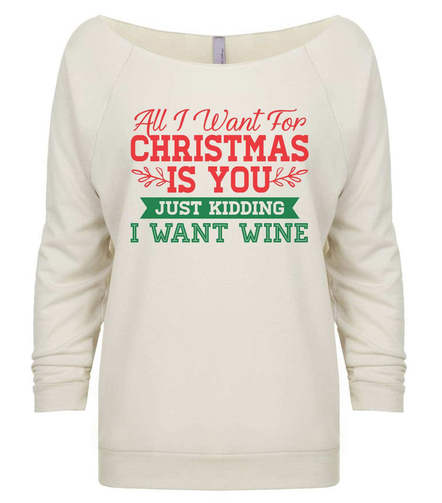 All I Want For Christmas Is You Just Kidding I Want Wine 3/4 Sleeve Raw Edge French Terry Cut - Dolman Style Very Trendy Funny Shirt Small / Beige