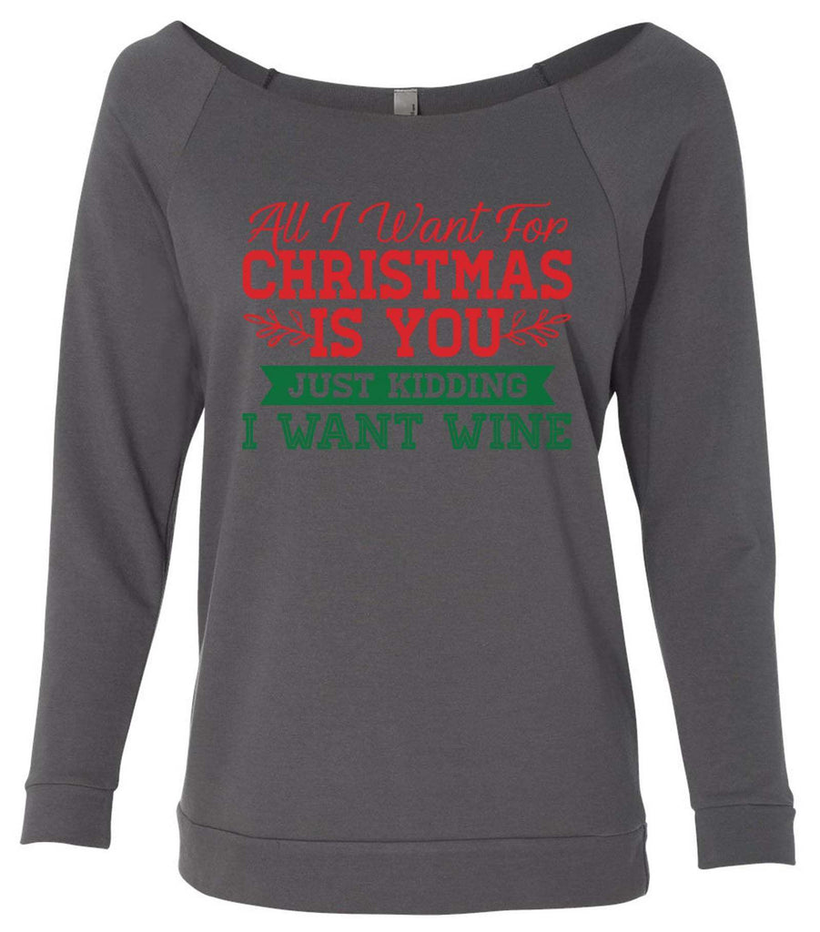 All I Want For Christmas Is You Just Kidding I Want Wine 3/4 Sleeve Raw Edge French Terry Cut - Dolman Style Very Trendy Funny Shirt Small / Charcoal Dark Gray