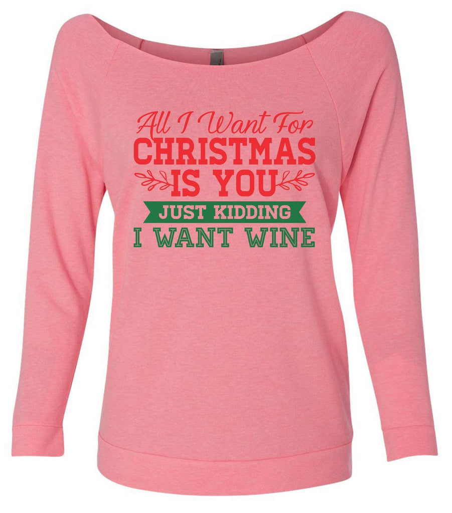 All I Want For Christmas Is You Just Kidding I Want Wine 3/4 Sleeve Raw Edge French Terry Cut - Dolman Style Very Trendy Funny Shirt Small / Pink
