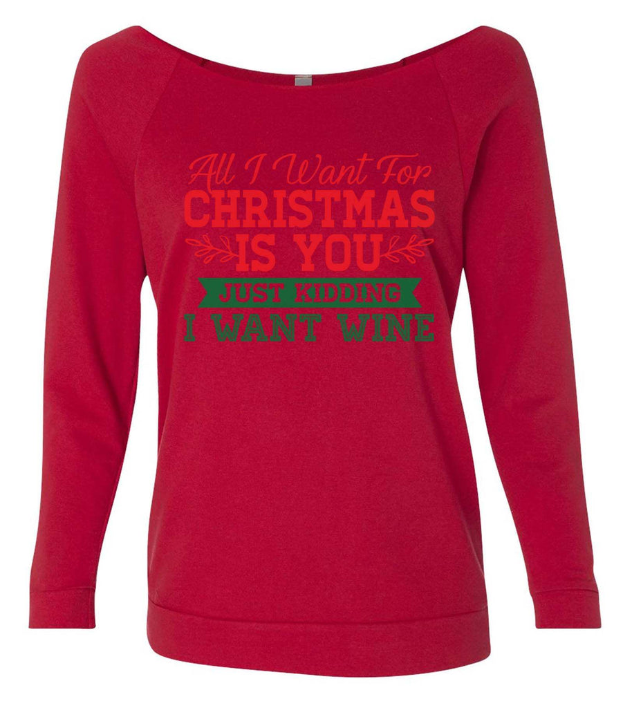 All I Want For Christmas Is You Just Kidding I Want Wine 3/4 Sleeve Raw Edge French Terry Cut - Dolman Style Very Trendy Funny Shirt Small / Red