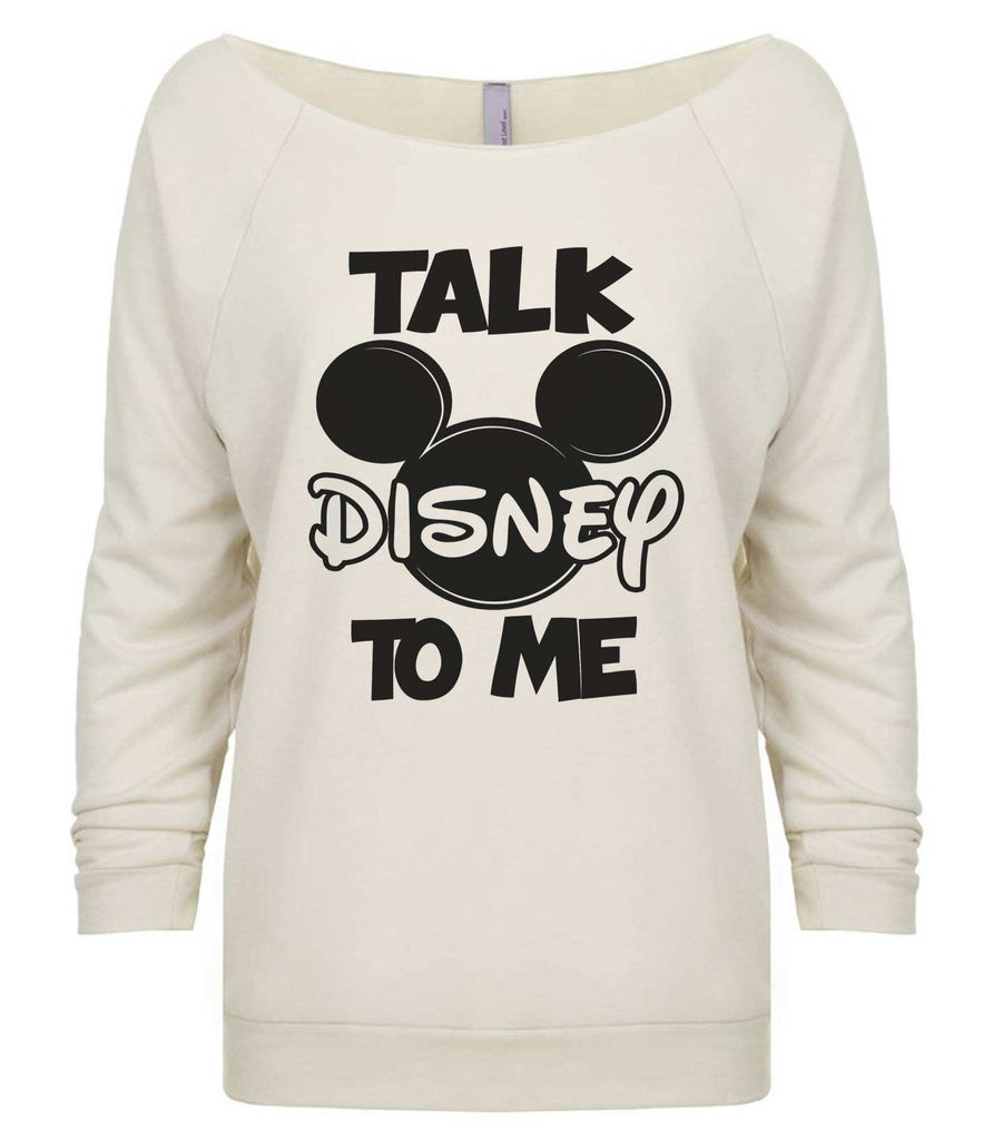 Talk Disney To Me 3/4 Sleeve Raw Edge French Terry Cut - Dolman Style Very Trendy Funny Shirt Small / Beige