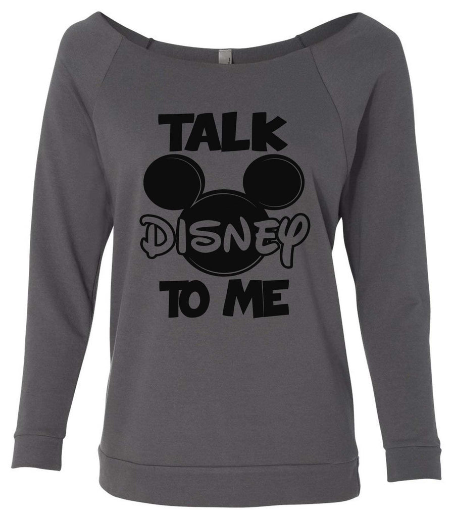 Talk Disney To Me 3/4 Sleeve Raw Edge French Terry Cut - Dolman Style Very Trendy Funny Shirt Small / Charcoal Dark Gray