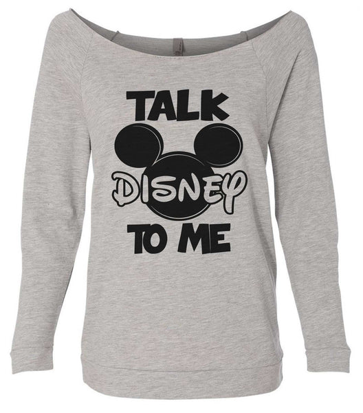 Talk Disney To Me 3/4 Sleeve Raw Edge French Terry Cut - Dolman Style Very Trendy Funny Shirt Small / Grey