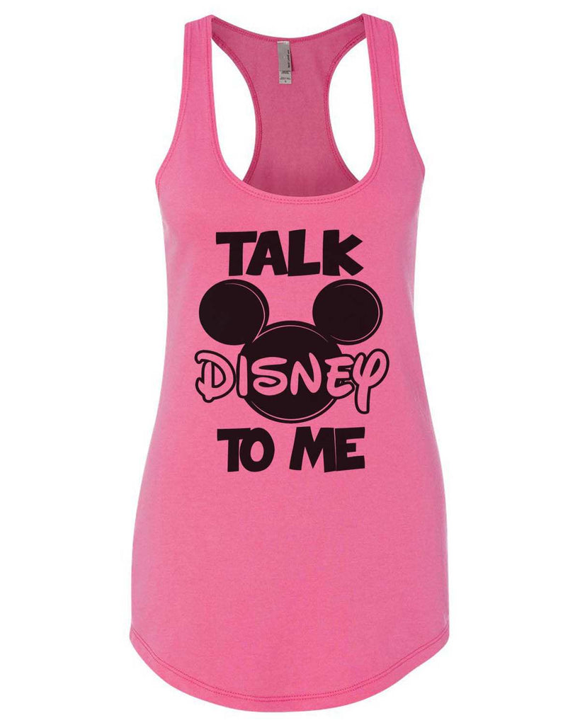 Talk Disney To Me Womens Workout Tank Top Funny Shirt Small / Hot Pink