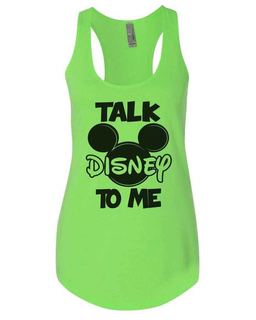 Talk Disney To Me Womens Workout Tank Top Funny Shirt Small / Neon Green