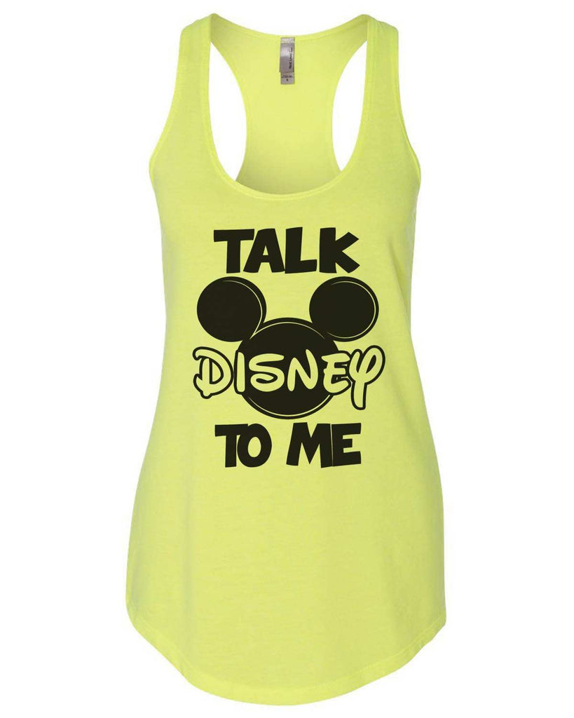 Talk Disney To Me Womens Workout Tank Top Funny Shirt Small / Neon Yellow