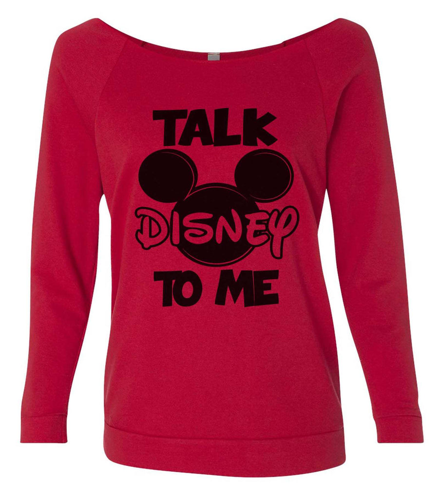 Talk Disney To Me 3/4 Sleeve Raw Edge French Terry Cut - Dolman Style Very Trendy Funny Shirt Small / Red
