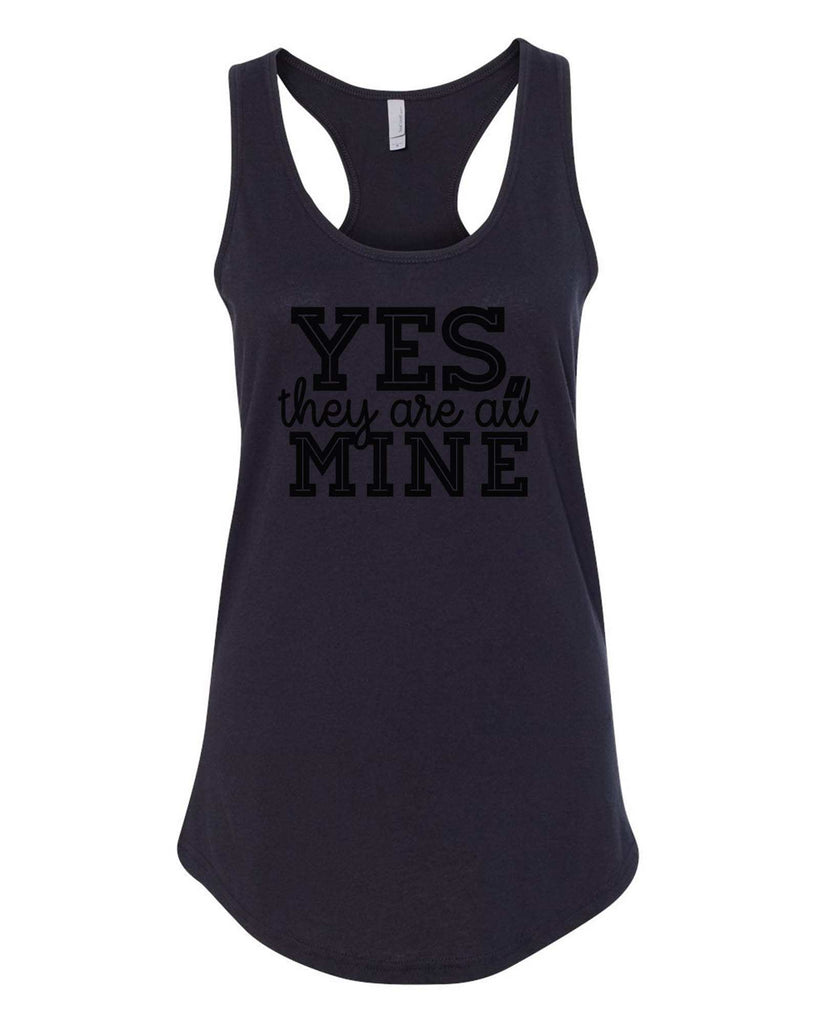 Womens Yes, They Are All Mine Grapahic Design Fitted Tank Top Funny Shirt Small / Black