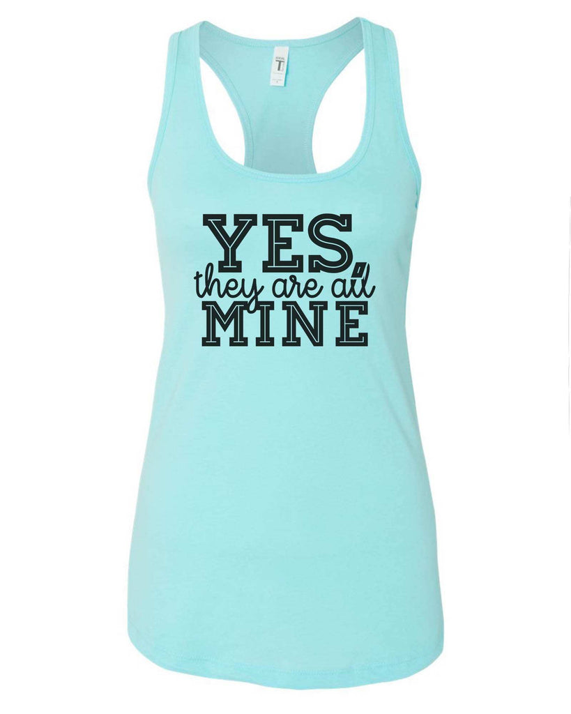 Womens Yes, They Are All Mine Grapahic Design Fitted Tank Top Funny Shirt Small / Cancun