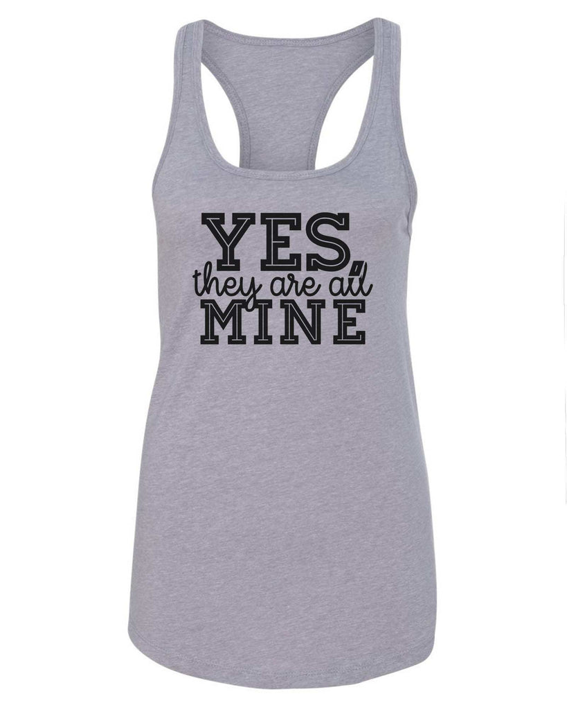 Womens Yes, They Are All Mine Grapahic Design Fitted Tank Top Funny Shirt Small / Grey