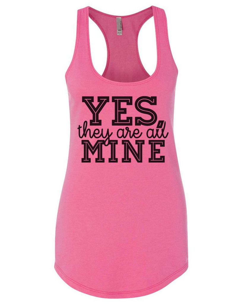 Yes, They Are All Mine Womens Workout Tank Top Funny Shirt Small / Hot Pink