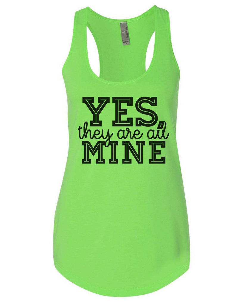 Yes, They Are All Mine Womens Workout Tank Top Funny Shirt Small / Neon Green