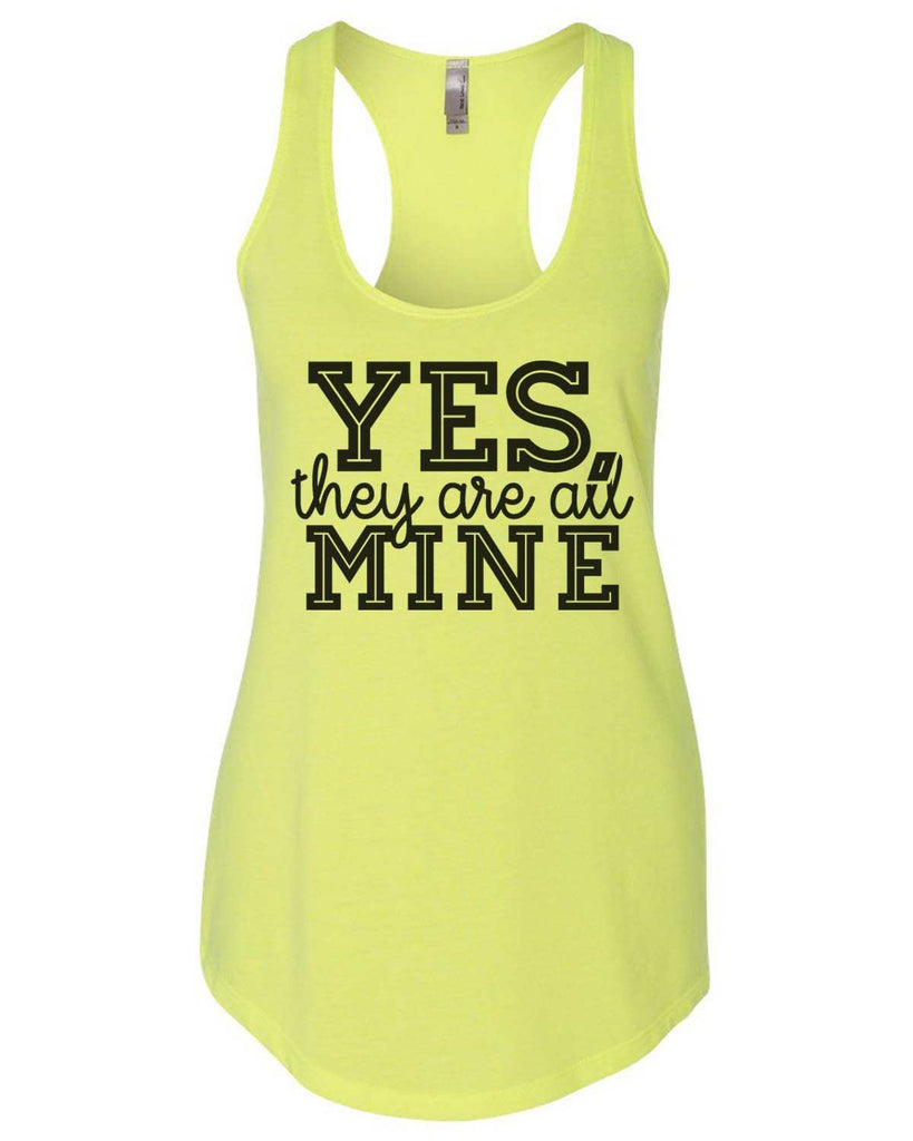 Yes, They Are All Mine Womens Workout Tank Top Funny Shirt Small / Neon Yellow
