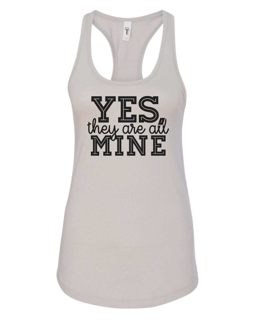 Womens Yes, They Are All Mine Grapahic Design Fitted Tank Top Funny Shirt Small / Silver