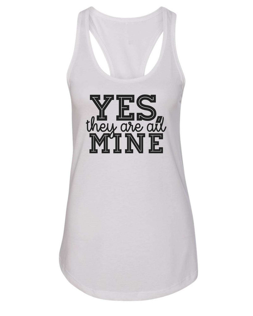 Womens Yes, They Are All Mine Grapahic Design Fitted Tank Top Funny Shirt Small / White