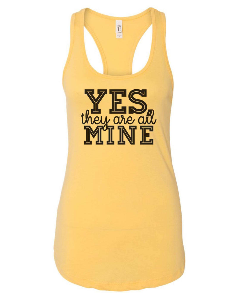 Womens Yes, They Are All Mine Grapahic Design Fitted Tank Top Funny Shirt Small / Yellow