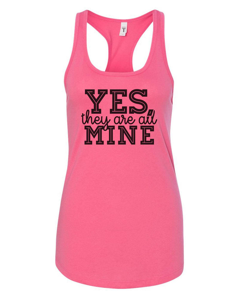 Womens Yes, They Are All Mine Grapahic Design Fitted Tank Top Funny Shirt Small / Fuchsia