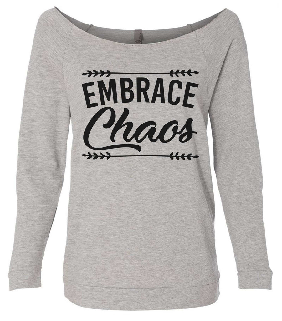 Embrace Chaos 3/4 Sleeve Raw Edge French Terry Cut - Dolman Style Very Trendy Funny Shirt Small / Grey