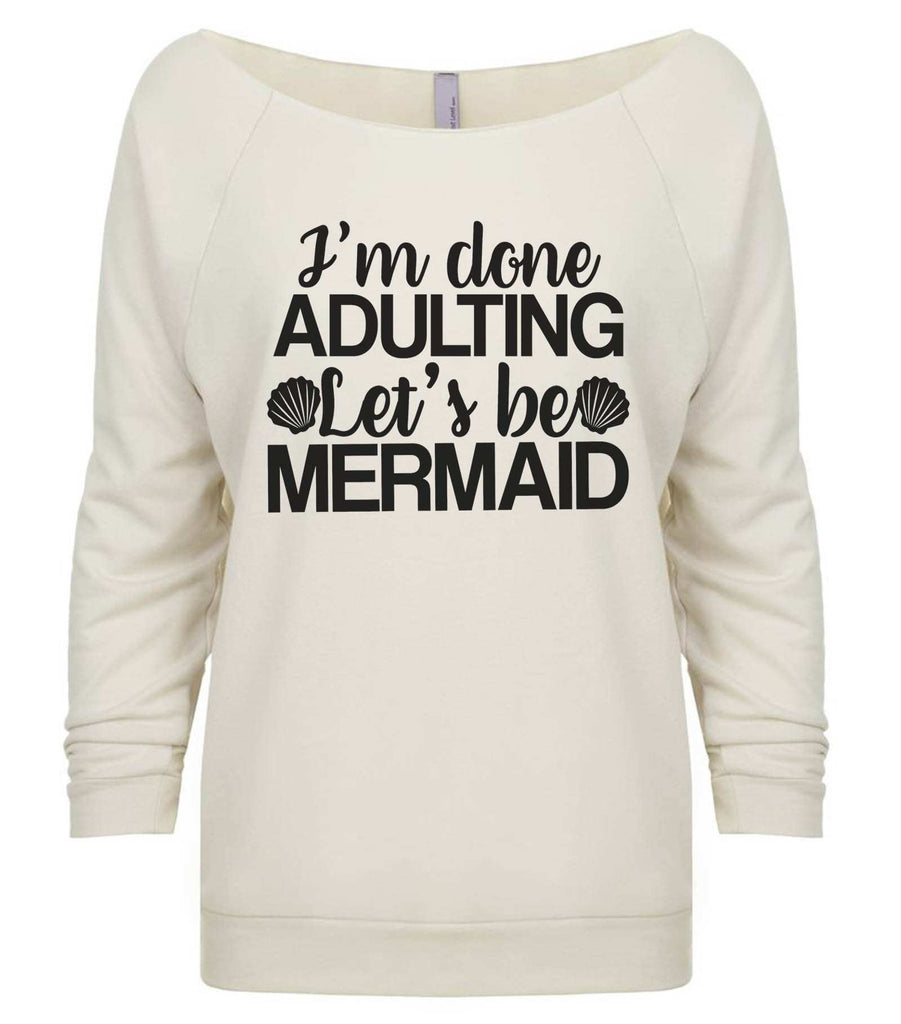 I'M Done Adulting Let'S Be Mermaids 3/4 Sleeve Raw Edge French Terry Cut - Dolman Style Very Trendy Funny Shirt Small / Beige