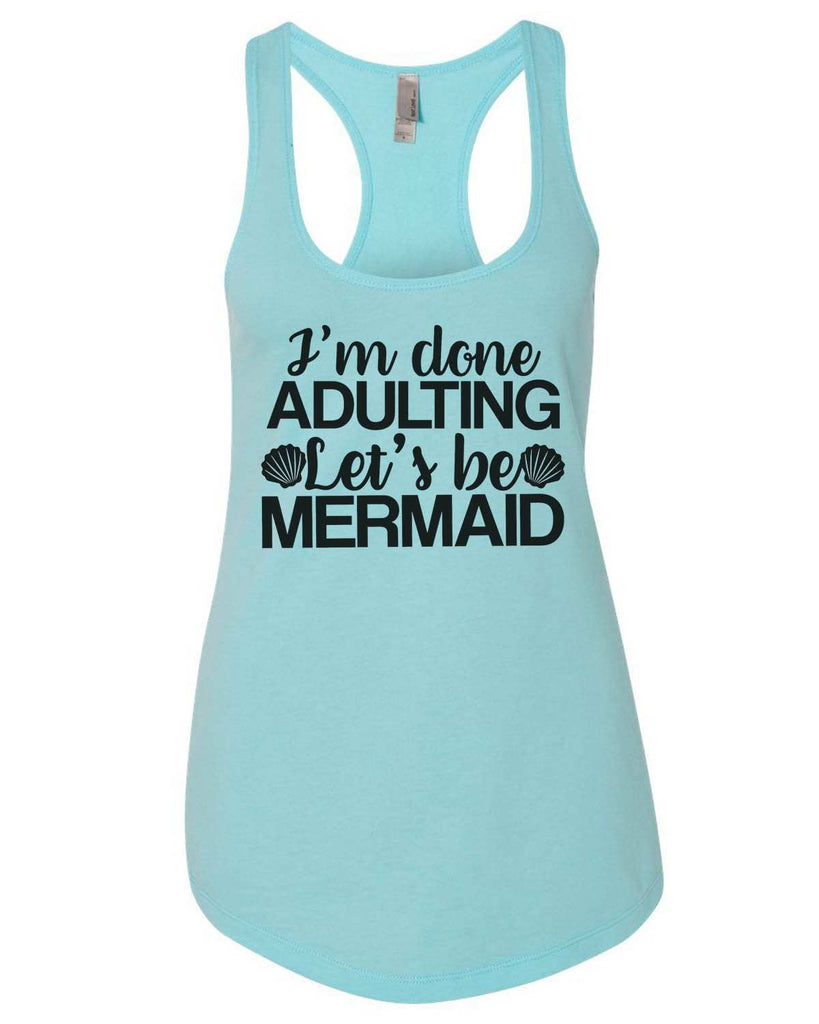 I'M Done Adulting Let'S Be Mermaids Womens Workout Tank Top Funny Shirt Small / Cancun Blue