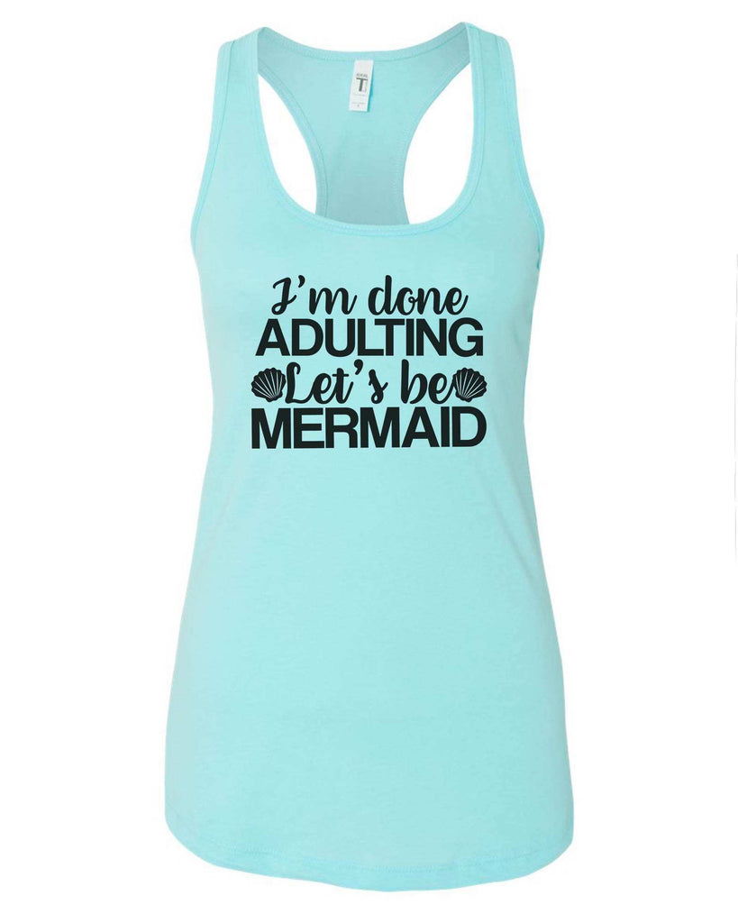 Womens I'm Done Adulting Let's Be Mermaid Grapahic Design Fitted Tank Top Funny Shirt Small / Cancun