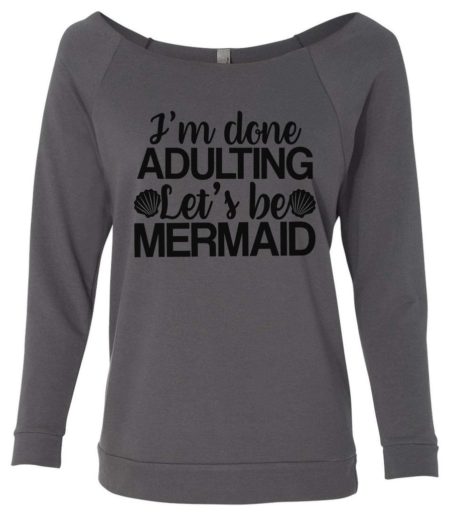 I'M Done Adulting Let'S Be Mermaids 3/4 Sleeve Raw Edge French Terry Cut - Dolman Style Very Trendy Funny Shirt Small / Charcoal Dark Gray