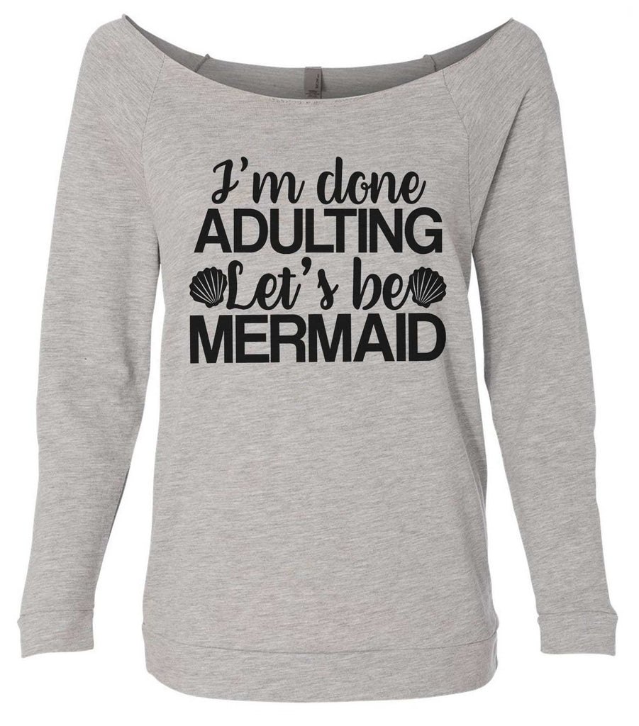 I'M Done Adulting Let'S Be Mermaids 3/4 Sleeve Raw Edge French Terry Cut - Dolman Style Very Trendy Funny Shirt Small / Grey