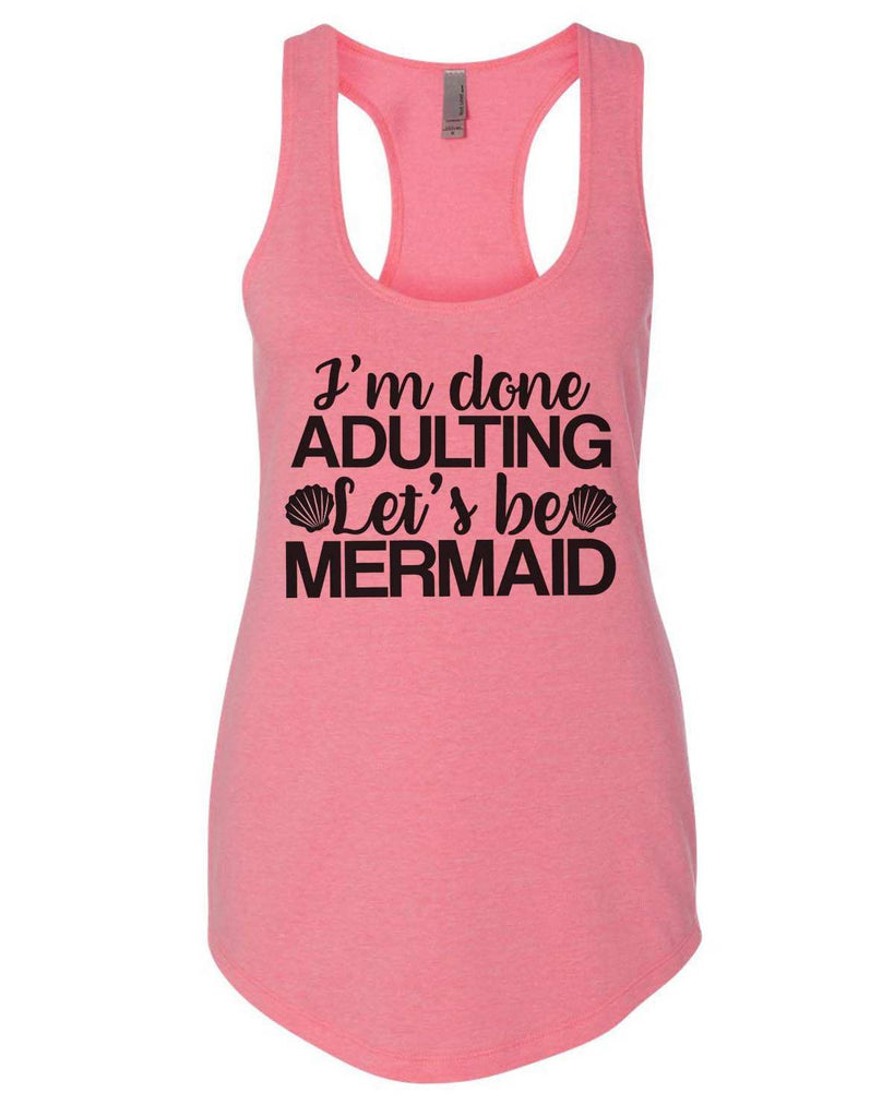 I'M Done Adulting Let'S Be Mermaids Womens Workout Tank Top Funny Shirt