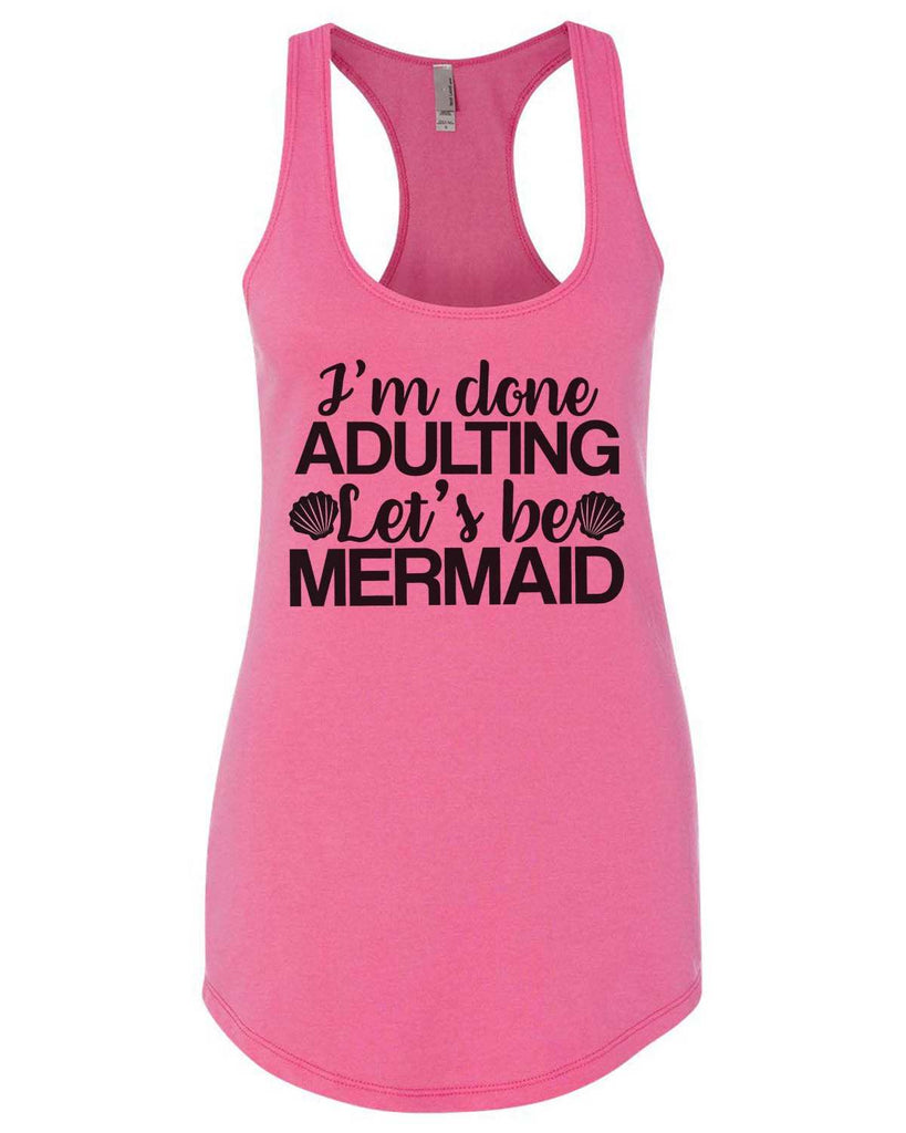 I'M Done Adulting Let'S Be Mermaids Womens Workout Tank Top Funny Shirt Small / Hot Pink