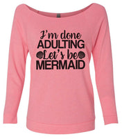 I'M Done Adulting Let'S Be Mermaids 3/4 Sleeve Raw Edge French Terry Cut - Dolman Style Very Trendy Funny Shirt Small / Pink
