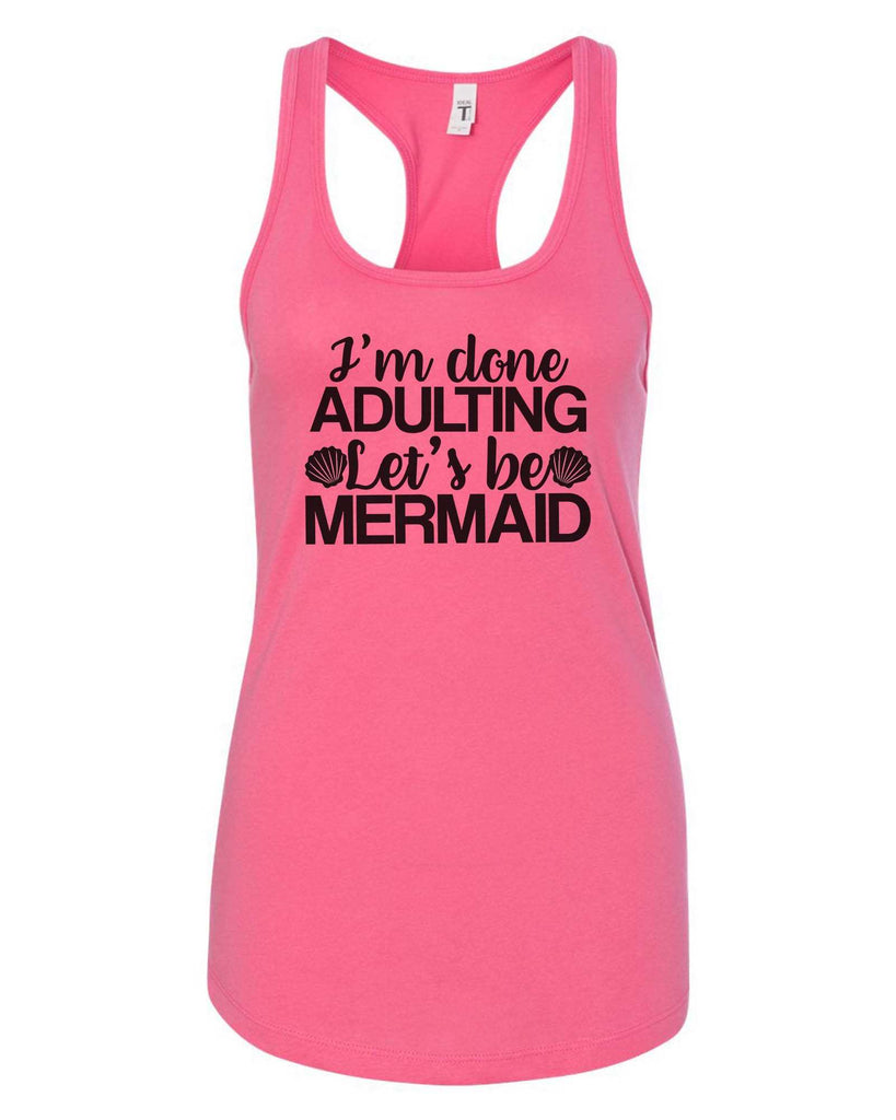 Womens I'm Done Adulting Let's Be Mermaid Grapahic Design Fitted Tank Top Funny Shirt Small / Fuchsia